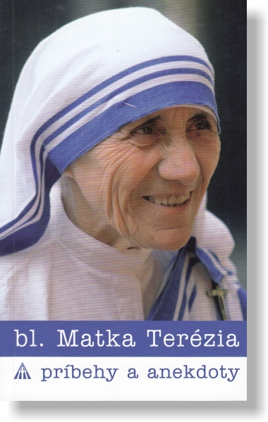bl. Matka Terézia - príbehy a anekdoty