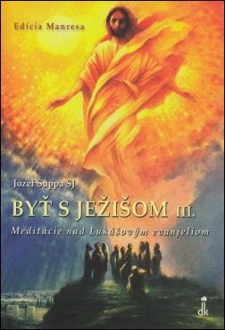 Byť s Ježišom III.