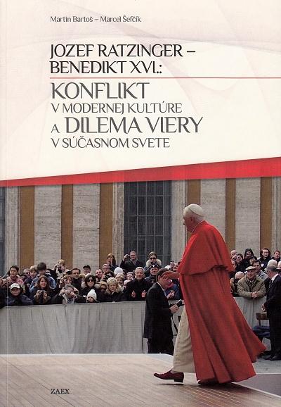 Jozef Ratzinger - Benedikt XVI.: Konflikt v modernej kultúre a dilema viery v súčasnom svete