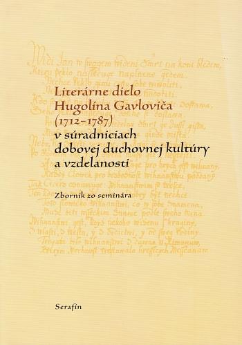 Literárne dielo Hugolína Gavloviča (1712-1787)...
