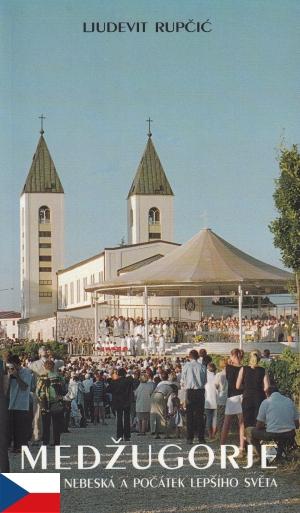 Medžugorje - Brána nebeská a počátek lepšího světa