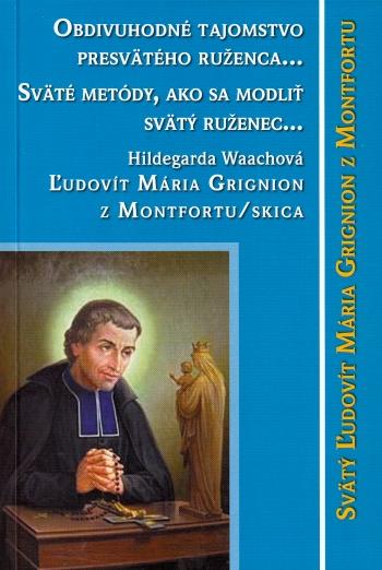 Obdivuhodné tajomstvo presvätého ruženca... Sväté metódy, ako sa modliť ruženec... Ľudovít Maria Grignion z Montfortu/s
