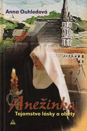 Anežinka - Tajomstvo lásky a obety